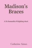 Madison's Braces (A Dr.Samantha Wrighting short)