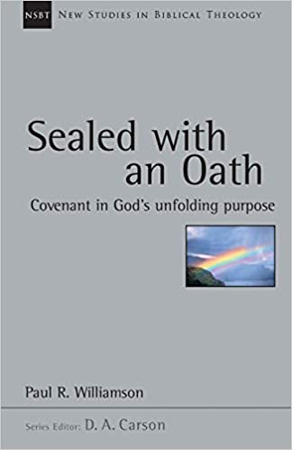 Sealed with an Oath: Covenant in God's Unfolding Purpose (New Studies in Biblical Theology, Volume 23)