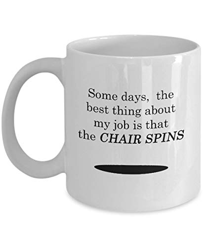 Some Days, The Best Thing About My job is That The Chair Spins. Coffee Mug Best Teacher Gift Ideas for Men and Women. ()