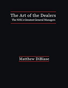 Amazon the art of the dealers the nhls greatest general the art of the dealers the nhls greatest general managers by dibiase fandeluxe PDF