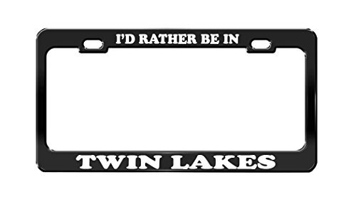 I'D RATHER BE IN TWIN LAKES Beautiful Place Black License Plate Frame by Acove