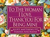 To the Woman I Love, Thank You for Being Mine, Scott Matthews and Tamara Nikuradse, 0449909158