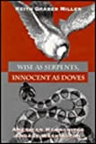 Wise As Serpents, Innocent As Doves : American Mennonites Engage Washington, Graber Miller, Keith, 087049936X