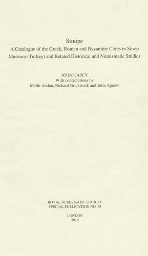 Sinope: A Catalogue of the Greek, Roman and Byzantine Coins in Sinop Museum (Turkey) and Related Historial and Numismatic Studies