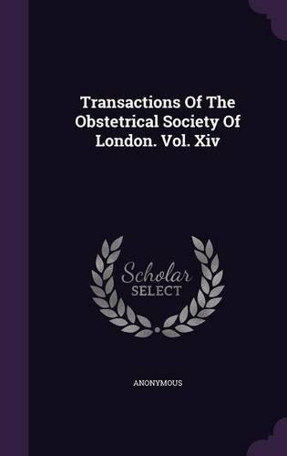 Transactions of the Obstetrical Society of London. Vol. XIV pdf epub