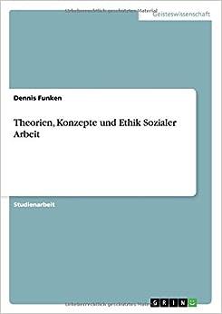 Theorien, Konzepte und Ethik Sozialer Arbeit (German Edition)