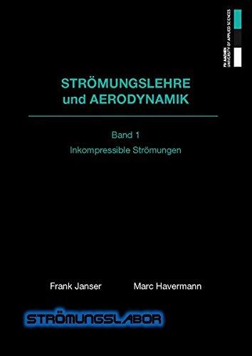 Strömungslehre und Aerodynamik: Band I Inkompressible Strömungen Taschenbuch – 10. Oktober 2017 Frank Janser Marc Havermann Mainz G