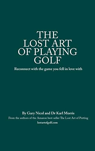 The Lost Art of Playing Golf por Gary Nicol,Karl Morris