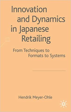 Book Innovation and Dynamics in Japanese Retailing: From Techniques to Formats to Systems