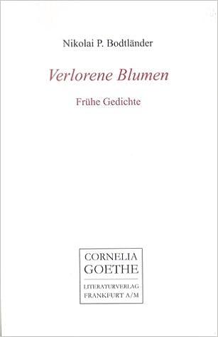 Verlorene Blumen Frühe Gedichte Cornelia Goethe