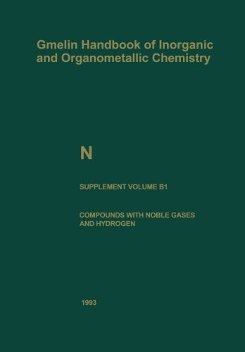 N Nitrogen: Compounds with Noble Gases and Hydrogen (Gmelin Handbook of Inorganic and Organometallic Chemistry - 8th edition)