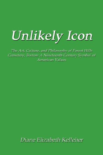 Unlikely Icon: The Art, Culture, and Philosophy of Forest Hills Cemetery, Boston: A Nineteenth Century Symbol of American Values PDF