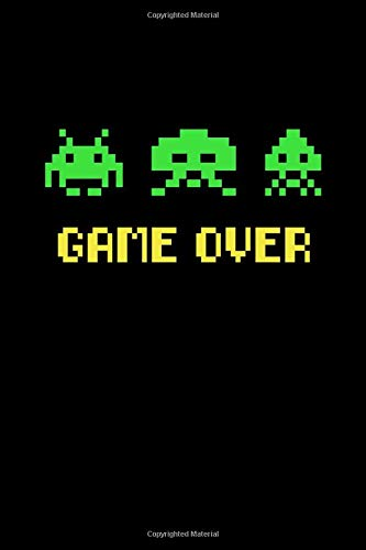 Game Over Space Invaders Inspired Lined Journal 100 Blank Lined Pages Soft Cover Medium 6 X 9 Great Gift For Gamers Who Love Video Games And Atari Arcade Games The Gamer Series