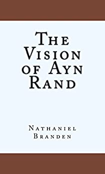 The Vision of Ayn Rand: The Basic Principles of Objectivism by [Branden, Nathaniel]