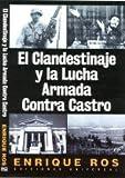 El Clandestinaje y La Lucha Armada Contra Castro, Enrique Ros, 1593880790
