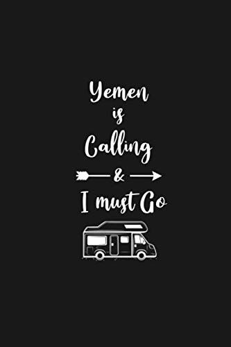 Yemen is Calling and I Must Go: 6''x9'' Lined Writing Notebook Journal, 120 Pages, Best Novelty Birthday Santa Christmas Gift For Friends, Fathers, ... Cover With White Quote and White Trip Van. (Yemen Map)