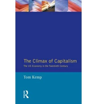 [(The Climax of Capitalism: United States Economy in the Twentieth Century )] [Author: Tom Kemp] [Oct-1990]