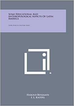 Book Some Educational and Anthropological Aspects of Latin America: Papers Read in a Lecture Series