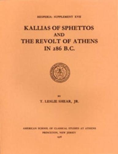 Kallias of Sphettos and the Revolt of Athens in 286 B.C. (Hesperia Supplement)