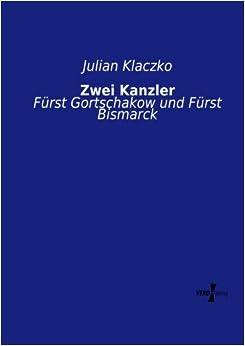 Zwei Kanzler: Fuerst Gortschakow und Fuerst Bismarck