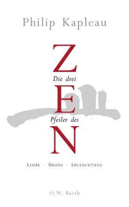 Die drei Pfeiler des Zen. Lehre - Übung - Erleuchtung