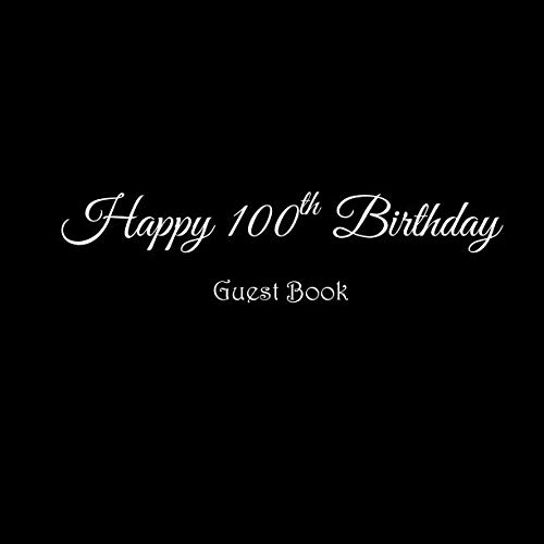 Happy 100th Birthday Guest Book: Happy 100 year old 100th Birthday Party Guest Book gifts accessories decor ideas supplies decorations for women men ... decorations gifts ideas women men)]()