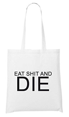 Eat Shit And Die Bag White