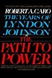 img - for The Years of Lyndon Johnson - The Path to Power Vol. 1 and Means of Ascent, Vol. 2 and Master of the Senate, Vol.3. (Vols 1, 2, & 3) book / textbook / text book