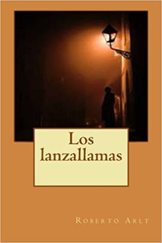 Los lanzallamas (Spanish Edition): Roberto Arlt, Guido Montelupo: 9781500488482: Amazon.com: Books