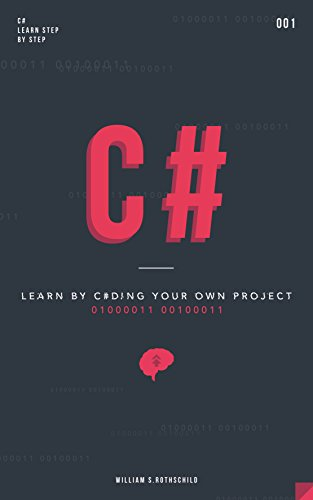 C#: Learn by coding your own project - Gain outstanding experience by coding your first windows app and actively learn 18 thoughtful and clear-cut lessons cover