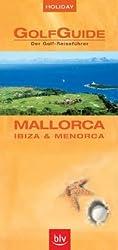 Holiday GolfGuide Mallorca: Der Golf-Reiseführer - Mallorca, Ibiza und Menorca