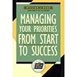 Managing Your Priorities from Start to Success, Bond, William J., 0786303875