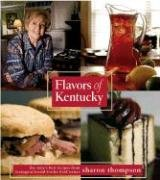 Flavors of Kentucky: A Look at Kentuckys' Foodways including Recipes that Have Graced the Tables at Horse Farm Mansions, Won Awards For Creative ... Dishes at Church Potluck or Family Reunions