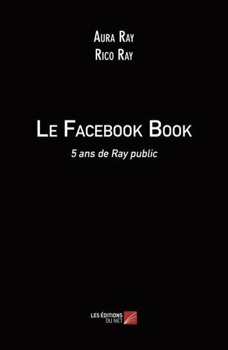 Le Facebook Book - 5 ans de Ray public (French - Ray Ans
