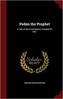Book Peden the Prophet: A Tale of the Covenanters Founded On Fact