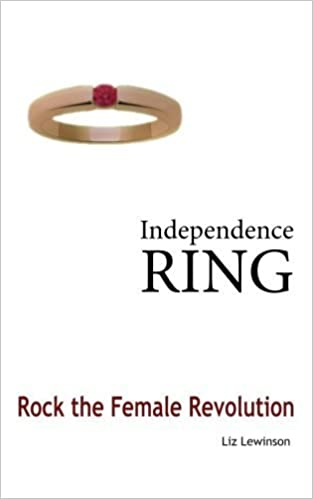 Independence Ring: Rock the Female Revolution by Liz Lewinson (2013-01-18)