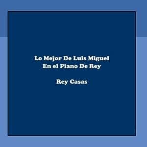 Rey Casas - Lo Mejor De Luis Miguel En el Piano De Rey