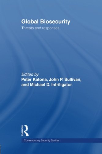 Global Biosecurity: Threats And Responses (Contemporary Security)