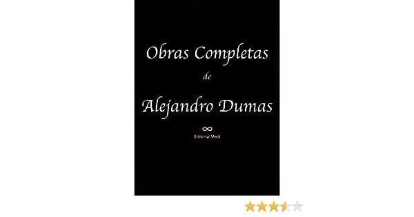 Obras Completas de Alejandro Dumas (Cartas Selectas, El Caballero De Harmental, El Castillo de Eppstein, El Conde de Montecristo, El Hombre de la ...