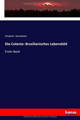 Read Online Die Colonie: Brasilianisches Lebensbild: Erster Band (German Edition) pdf epub