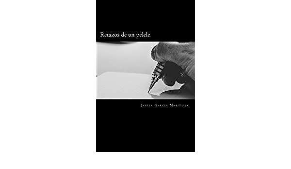 Amazon.com: Retazos de un pelele (Spanish Edition) eBook: Javier García Martínez: Kindle Store