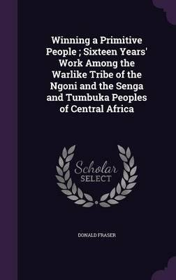 Download Winning a Primitive People; Sixteen Years' Work Among the Warlike Tribe of the Ngoni and the Senga and Tumbuka Peoples of Central Africa(Hardback) - 2016 Edition pdf