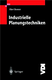 Industrielle Planungstechniken: Unternehmens-, Produkt- und Investitionsplanung, Kostenrechnung und Terminplanung (VDI-Buch)