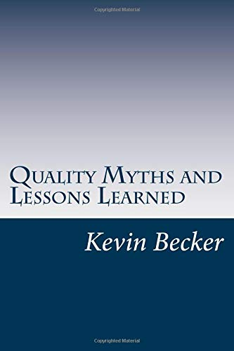 Quality Myths and Lessons Learned Kevin Becker