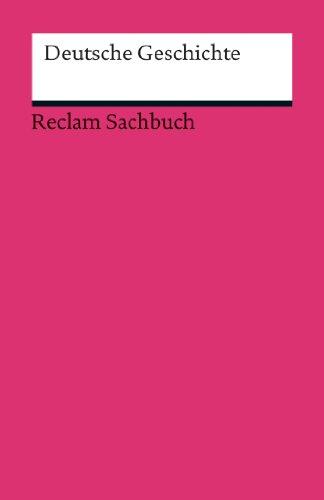 Deutsche Geschichte: Reclams Ländergeschichten. Aktualisierte und ergänzte Ausgabe 2013 (German Edition)