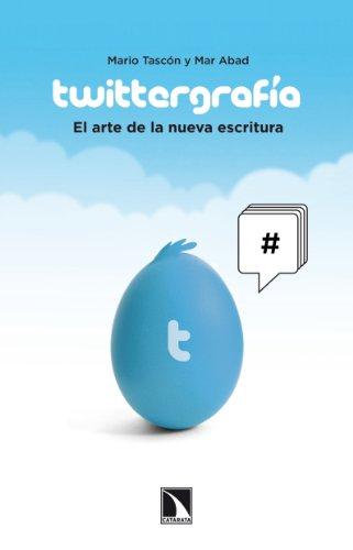Twittergrafía: El arte de la nueva escritura (Spanish Edition) by [Tascón,