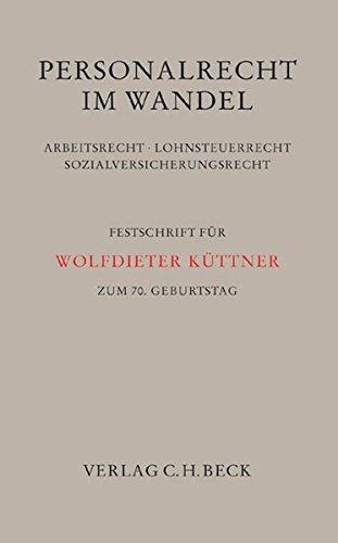 Personalrecht Im Wandel  Arbeitsrecht Lohnsteuerrecht Sozialversicherungsrecht. Festschrift Für Wolfdieter Küttner Zum 70. Geburtstag