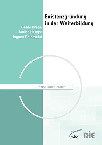 Existenzgründung in der Weiterbildung: Orientierung für den Brancheneinstieg (Perspektive Praxis)