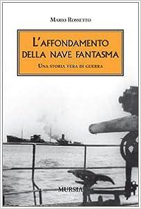 Book L'affondamento della nave fantasma. Una storia vera di guerra