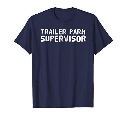 TRAILER PARK SUPERVISOR Shirt Funny Mobile Redneck Gift Idea]()